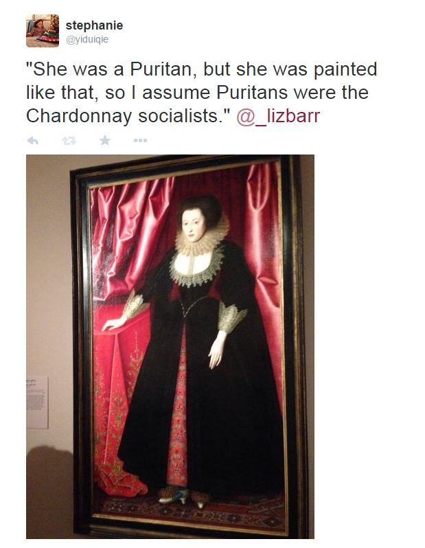 She was a Puritan, but she was painted like that, so I assume Puritans were the Chardonnay socialists