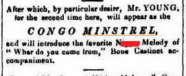 Newspaper advertisement reading 'After which, by particular desire, Mr YOUNG, for the second time here, will appear as the CONGO MINSTREL, and will introduce the favourite N***** Melody of Whar Do You Come From, bone castinet accompaniment'.