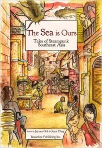 Cover of The Sea is Ours: Tales of Steampunk Southeast Asia